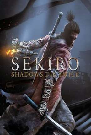 Sekiro - Shadows Die Twice Jogos Torrent Download completo