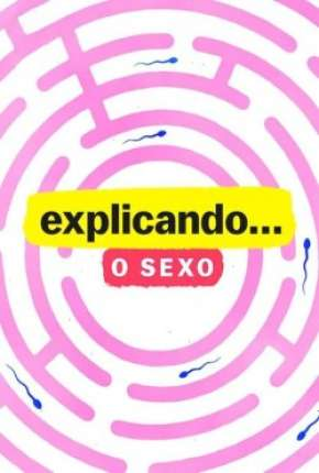 Explicando... O Sexo - 1ª Temporada Completa Séries Torrent Download completo