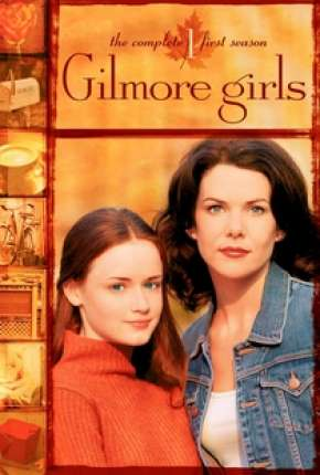 Gilmore Girls - Tal Mãe, Tal Filha Séries Torrent Download completo