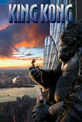 King Kong - Versão Estendida Filmes Torrent Download completo